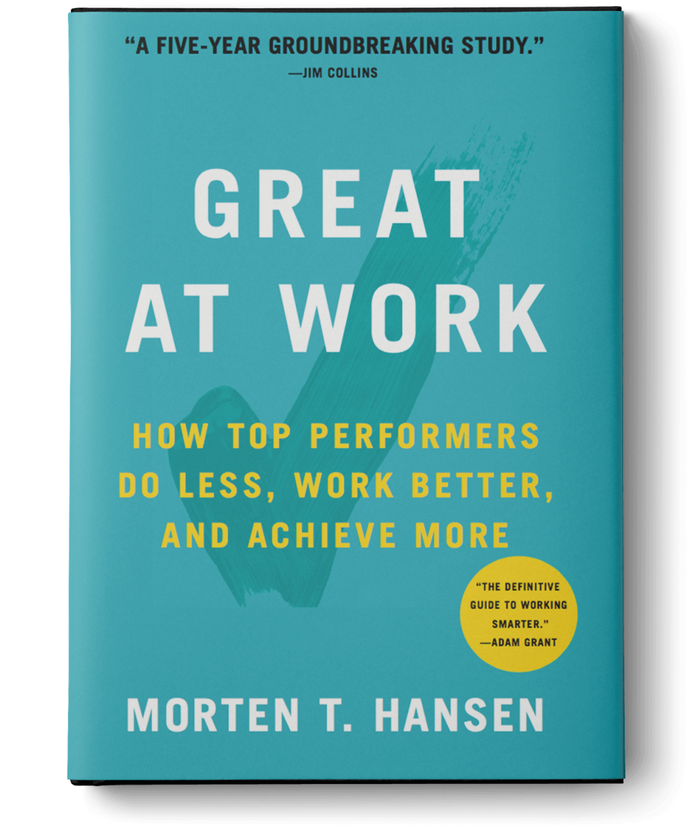 Great At Work: How Top Performers Work Less and Achieve More, Morten Hansen